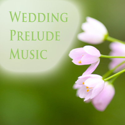 Prelude Music for Wedding Ceremonies